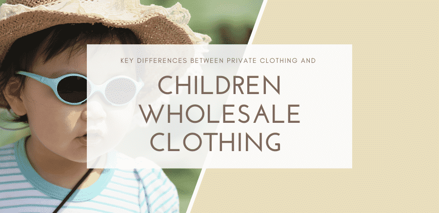 Differences Between Private Clothing and Children Wholesale Clothing