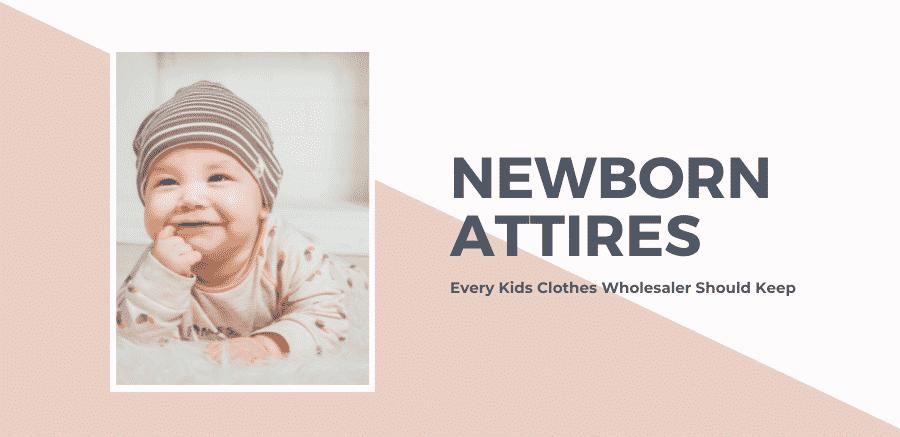 Newborn Attires Every Kids Clothes Wholesaler Should Keep